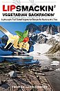 Lipsmackin' Vegetarian Backpackin': Lightweight, Trail-Tested Vegetarian Recipes for Backcountry Trips
