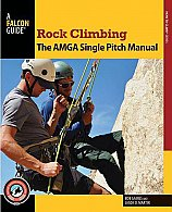 Falcon Guide: Rock Climbing - The AMGA Single Pitch Manual